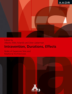 Intravention, Durations, Effects: Notes of Expansive Sites and Relational Architectures, edited by Altes & Lieberman