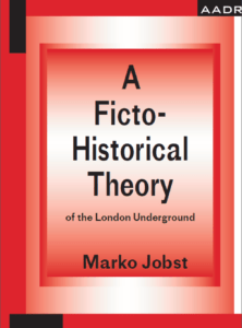 Marko Jobst: A Ficto-Historical Theory of the London Underground