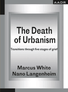 Marcus White, Nano Langenheim: The Death of Urbanism – Transitions through Five Stages of Grief