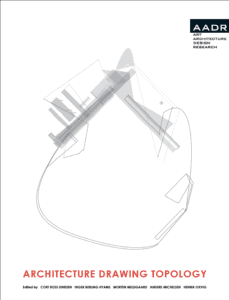 C. R. Dinesen, I. Berling Hyams, M. Meldgaard, A. Michelsen, H. Oxvig (eds.): Architecture Drawing Topology